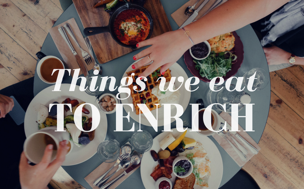 Things we eat to ENRICH