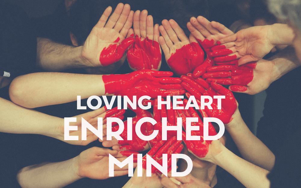 Loving Heart – Enriched Mind