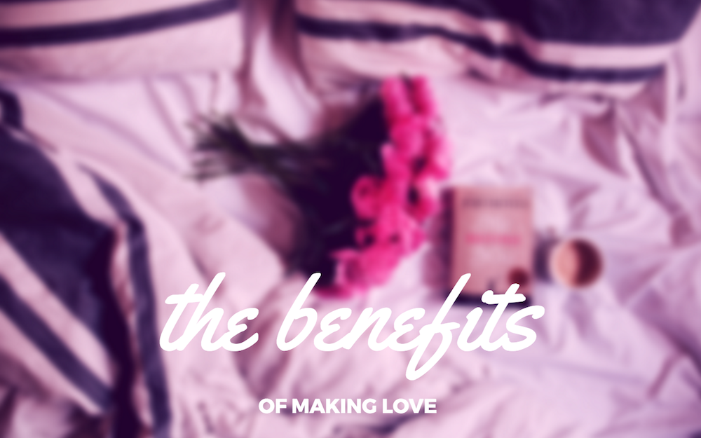 The Benefits of Making Love