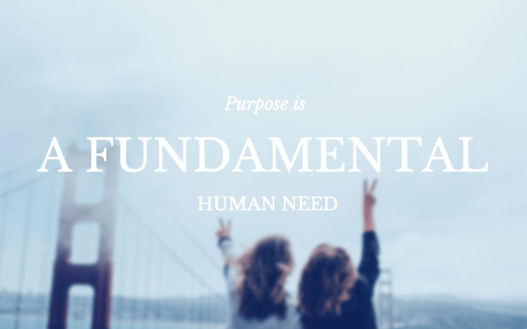 Purpose is a Fundamental Human Need