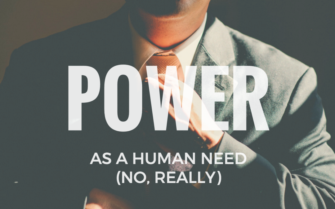 Power as a Human Need. No Really.