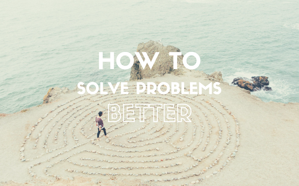 How to Solve Problems Better