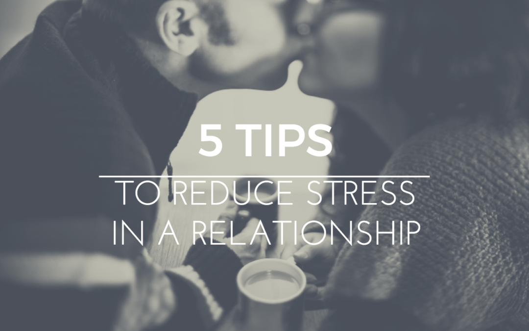 5 tips to reduce stress in relationships