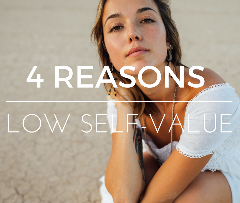 4 Reasons you have low self-value