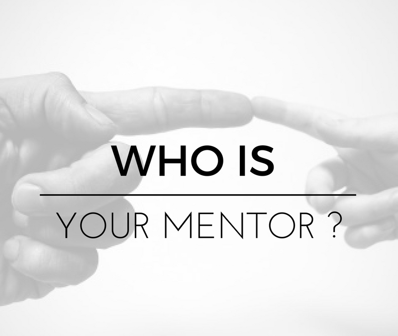 Tell me who your mentor is and I will tell you who you will become