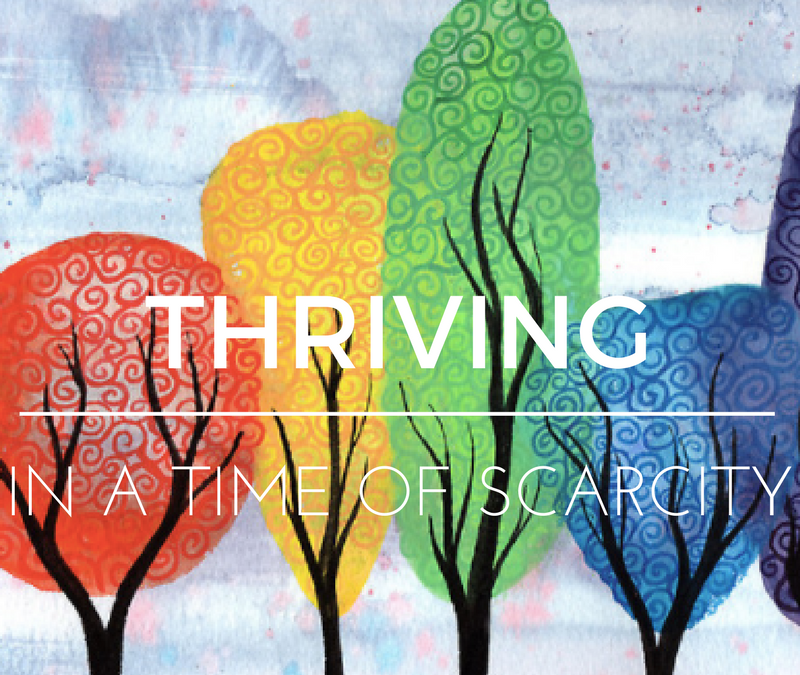 Thriving in a time of scarcity