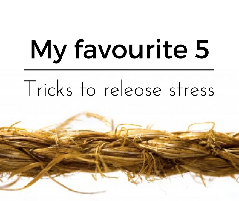 My favourite 5 tricks to release stress